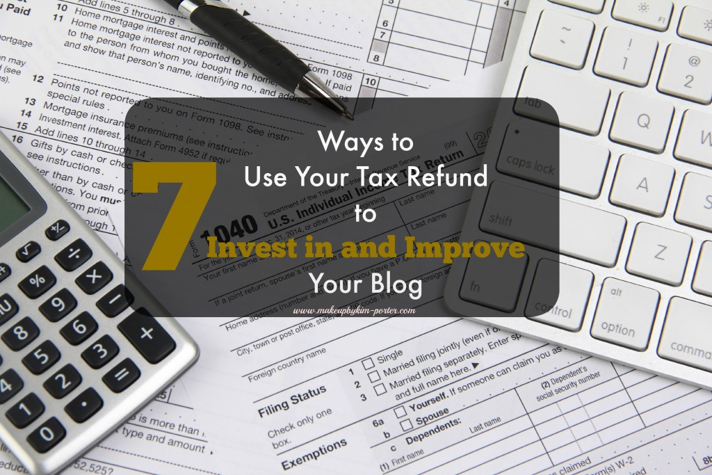 7 Ways to use your tax refund to invest in and improve your blog